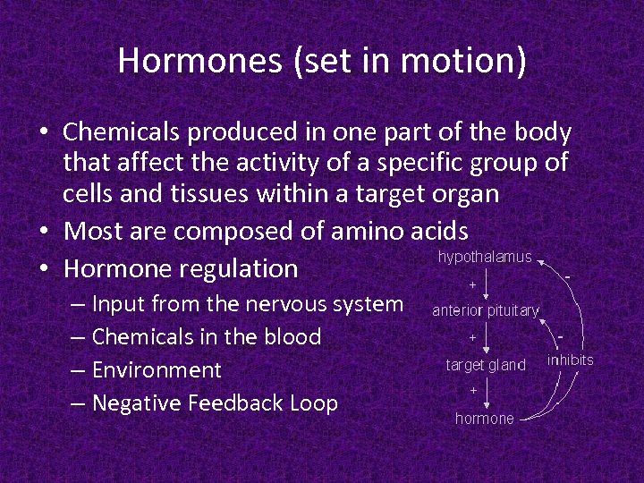 Hormones (set in motion) • Chemicals produced in one part of the body that