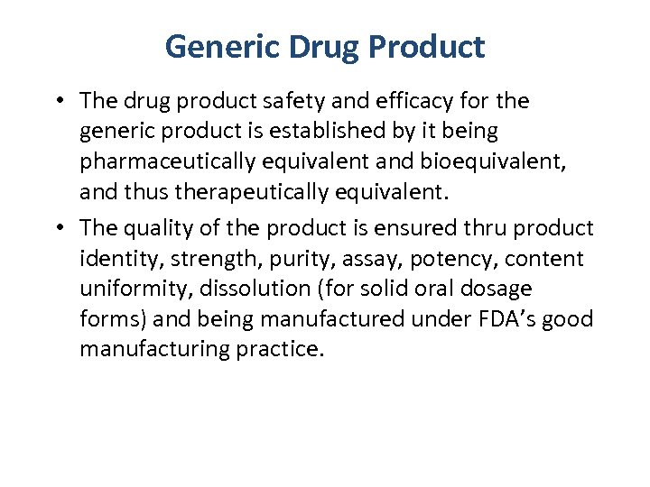 Generic Drug Product • The drug product safety and efficacy for the generic product