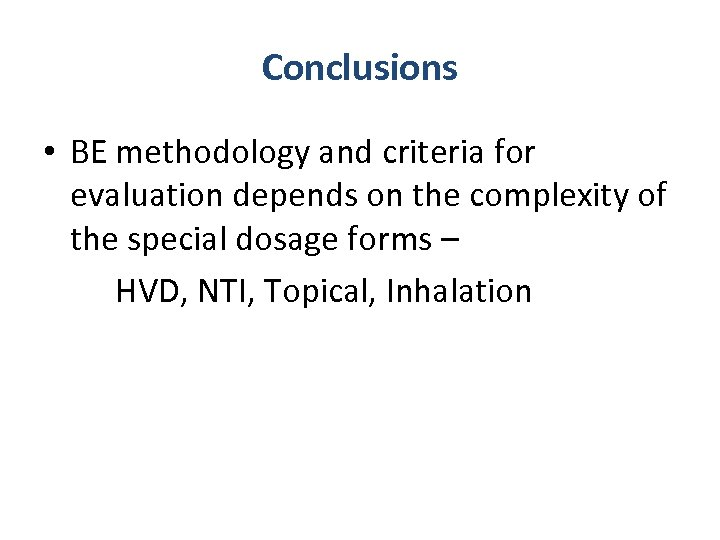 Conclusions • BE methodology and criteria for evaluation depends on the complexity of the