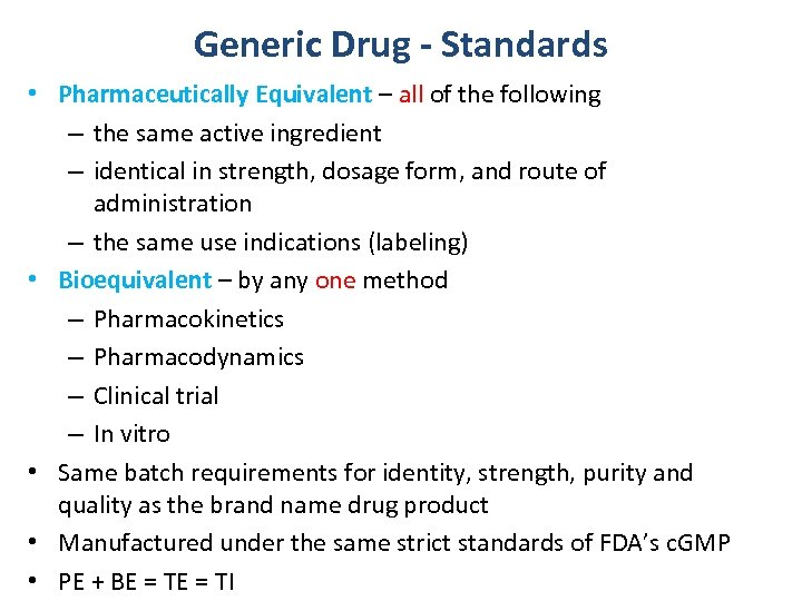 Generic Drug - Standards • Pharmaceutically Equivalent – all of the following – the