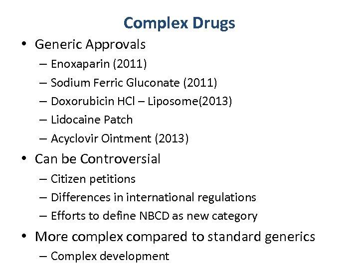 Complex Drugs • Generic Approvals – Enoxaparin (2011) – Sodium Ferric Gluconate (2011) –