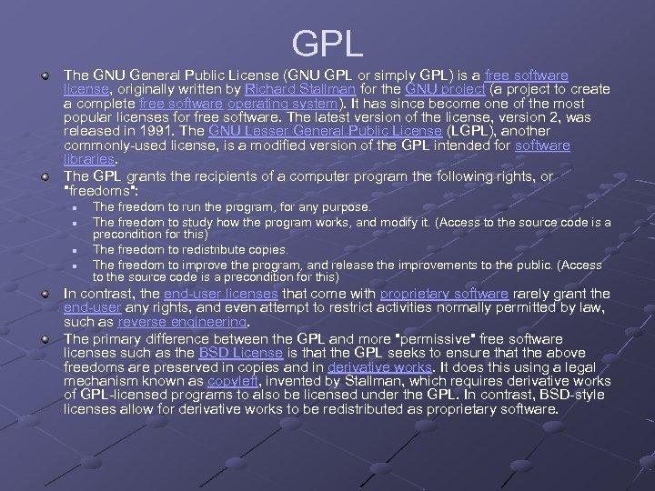 GPL The GNU General Public License (GNU GPL or simply GPL) is a free