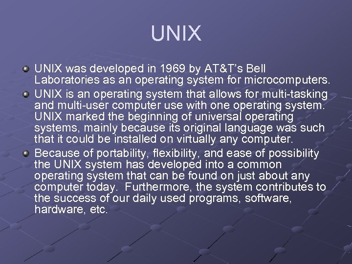UNIX was developed in 1969 by AT&T's Bell Laboratories as an operating system for