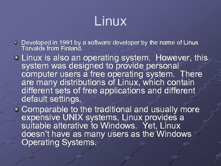 Linux Developed in 1991 by a software developer by the name of Linus Torvalds
