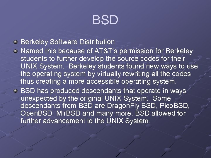 BSD Berkeley Software Distribution Named this because of AT&T's permission for Berkeley students to