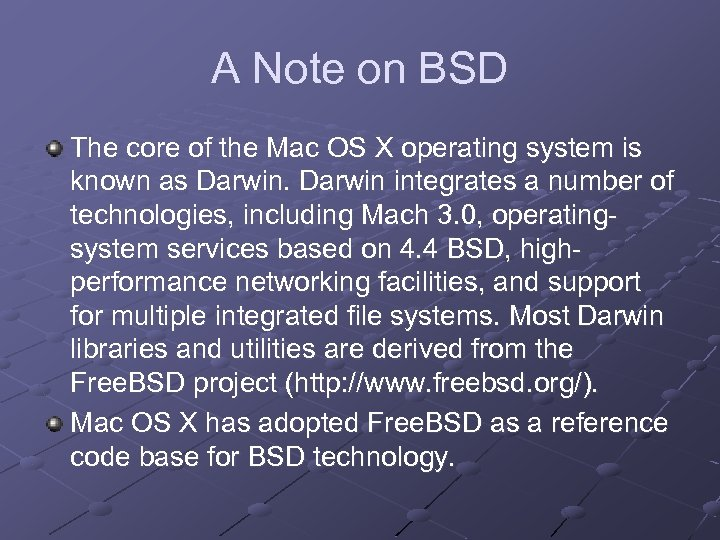 A Note on BSD The core of the Mac OS X operating system is