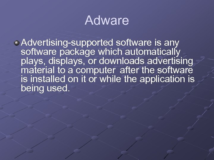 Adware Advertising-supported software is any software package which automatically plays, displays, or downloads advertising