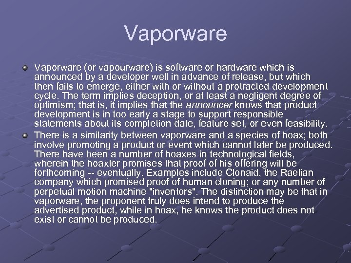 Vaporware (or vapourware) is software or hardware which is announced by a developer well