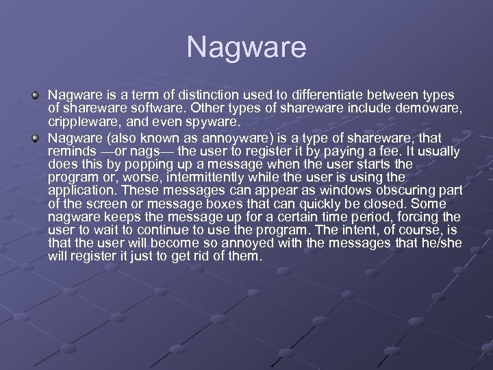 Nagware is a term of distinction used to differentiate between types of shareware software.