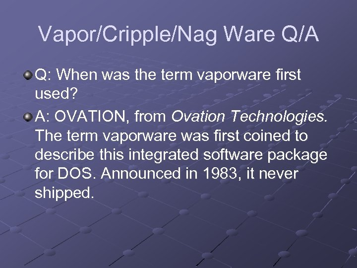 Vapor/Cripple/Nag Ware Q/A Q: When was the term vaporware first used? A: OVATION, from