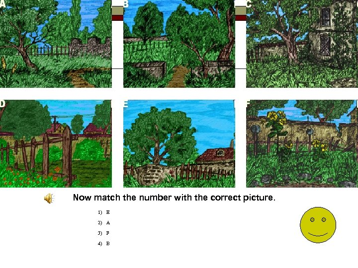Now match the number with the correct picture. 1) E 2) A 3) F