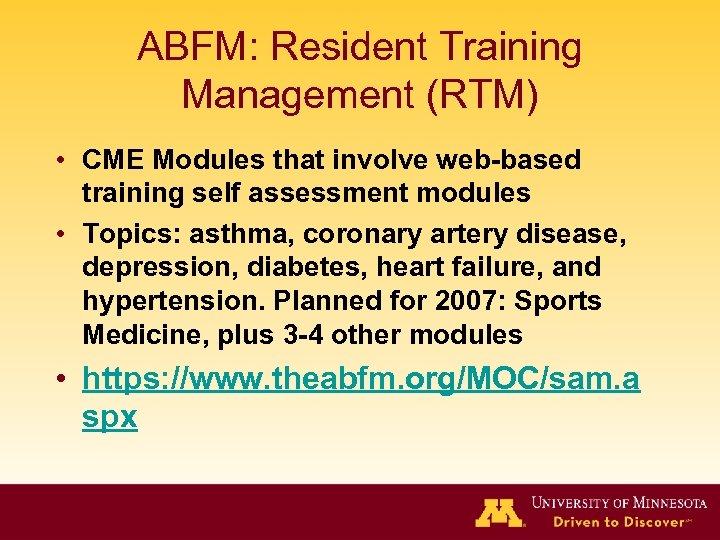 ABFM: Resident Training Management (RTM) • CME Modules that involve web-based training self assessment