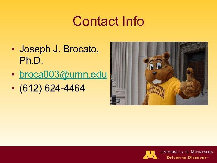 Contact Info • Joseph J. Brocato, Ph. D. • broca 003@umn. edu • (612)