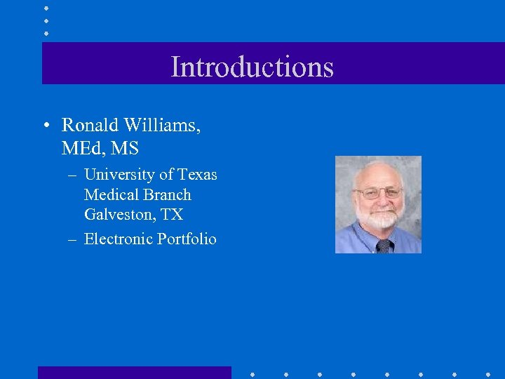 Introductions • Ronald Williams, MEd, MS – University of Texas Medical Branch Galveston, TX