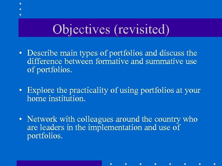 Objectives (revisited) • Describe main types of portfolios and discuss the difference between formative