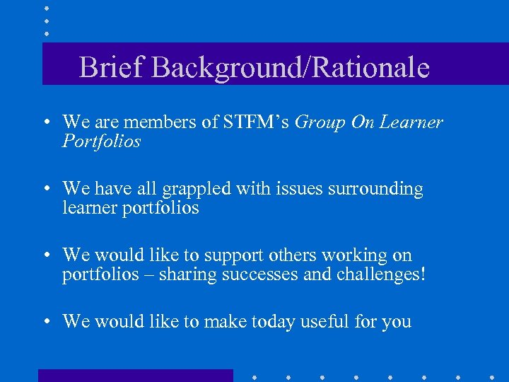 Brief Background/Rationale • We are members of STFM's Group On Learner Portfolios • We