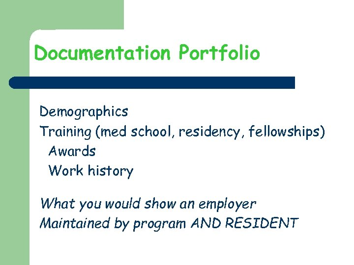 Documentation Portfolio Demographics Training (med school, residency, fellowships) Awards Work history What you would