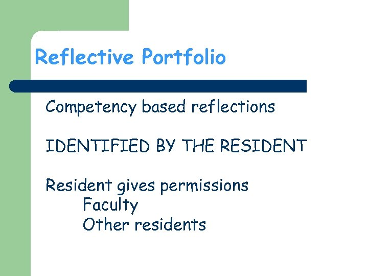Reflective Portfolio Competency based reflections IDENTIFIED BY THE RESIDENT Resident gives permissions Faculty Other