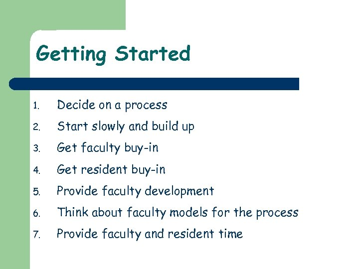 Getting Started 1. Decide on a process 2. Start slowly and build up 3.