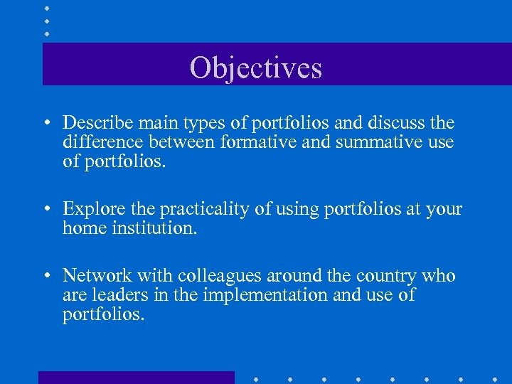 Objectives • Describe main types of portfolios and discuss the difference between formative and