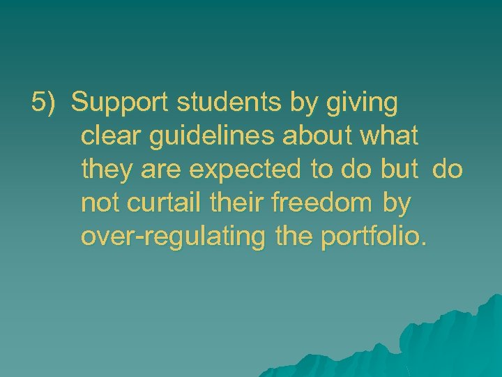 5) Support students by giving clear guidelines about what they are expected to do