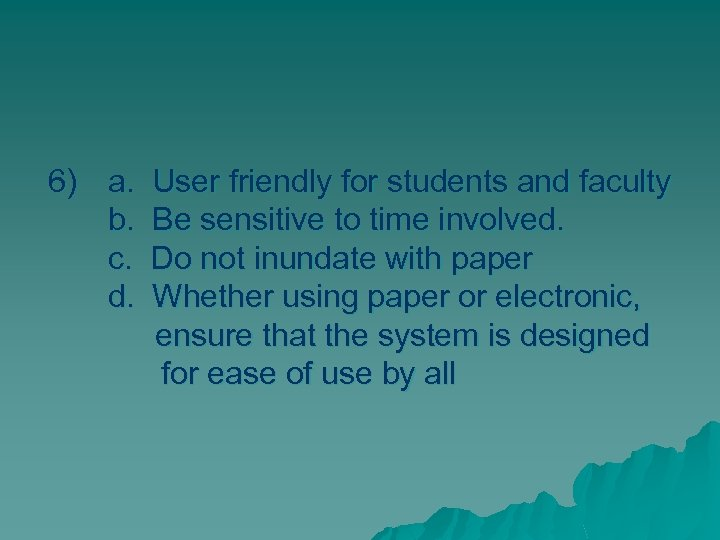 6) a. User friendly for students and faculty b. Be sensitive to time involved.