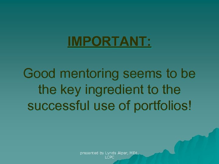 IMPORTANT: Good mentoring seems to be the key ingredient to the successful use of