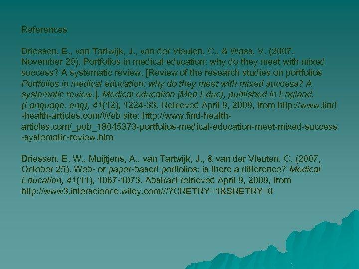 References Driessen, E. , van Tartwijk, J. , van der Vleuten, C. , &
