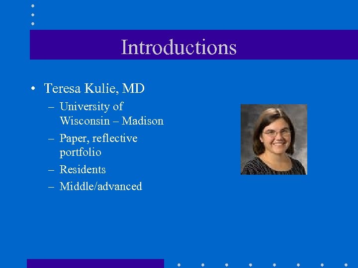 Introductions • Teresa Kulie, MD – University of Wisconsin – Madison – Paper, reflective