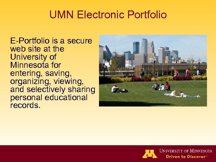 UMN Electronic Portfolio E-Portfolio is a secure web site at the University of Minnesota