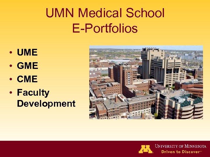 UMN Medical School E-Portfolios • • UME GME CME Faculty Development