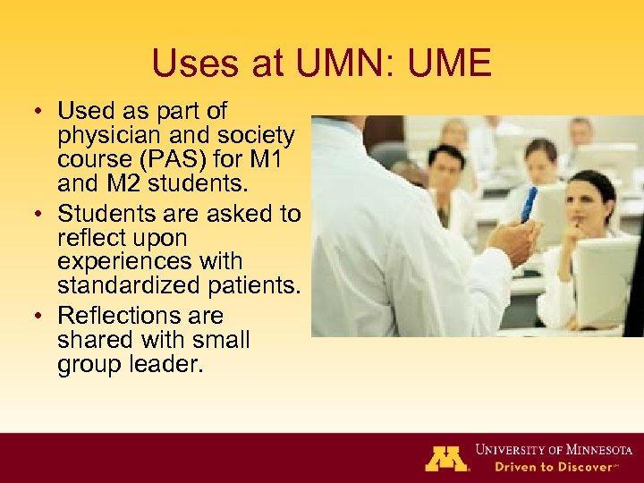 Uses at UMN: UME • Used as part of physician and society course (PAS)