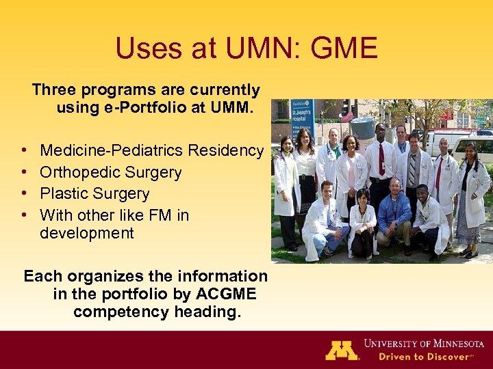 Uses at UMN: GME Three programs are currently using e-Portfolio at UMM. • •