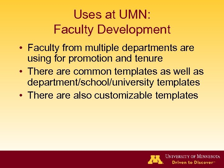 Uses at UMN: Faculty Development • Faculty from multiple departments are using for promotion