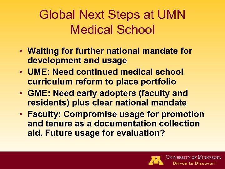 Global Next Steps at UMN Medical School • Waiting for further national mandate for