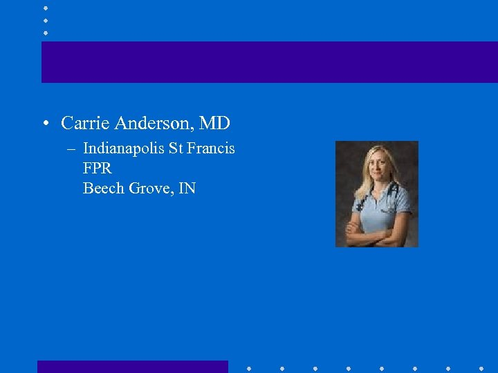 • Carrie Anderson, MD – Indianapolis St Francis FPR Beech Grove, IN