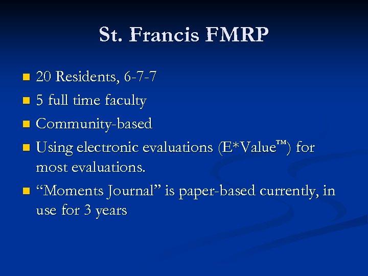 St. Francis FMRP 20 Residents, 6 -7 -7 n 5 full time faculty n