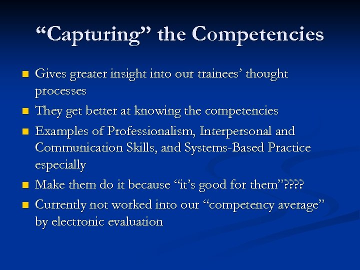"""""""Capturing"""" the Competencies n n n Gives greater insight into our trainees' thought processes"""