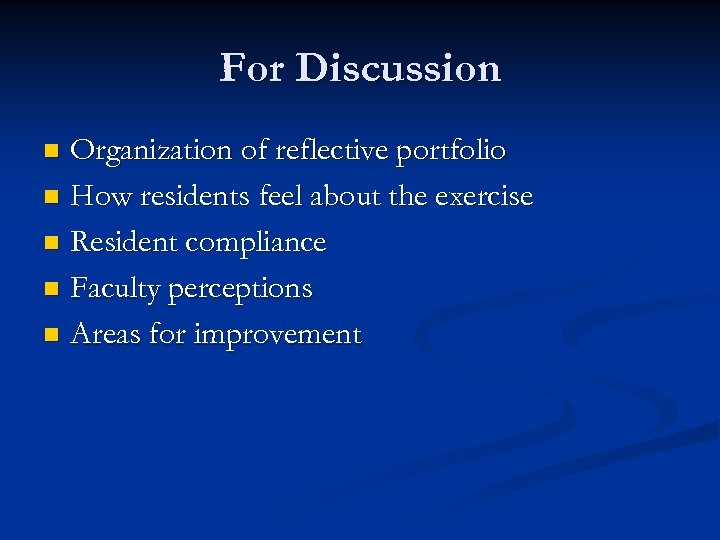 For Discussion Organization of reflective portfolio n How residents feel about the exercise n