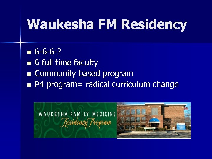 Waukesha FM Residency n n 6 -6 -6 -? 6 full time faculty Community