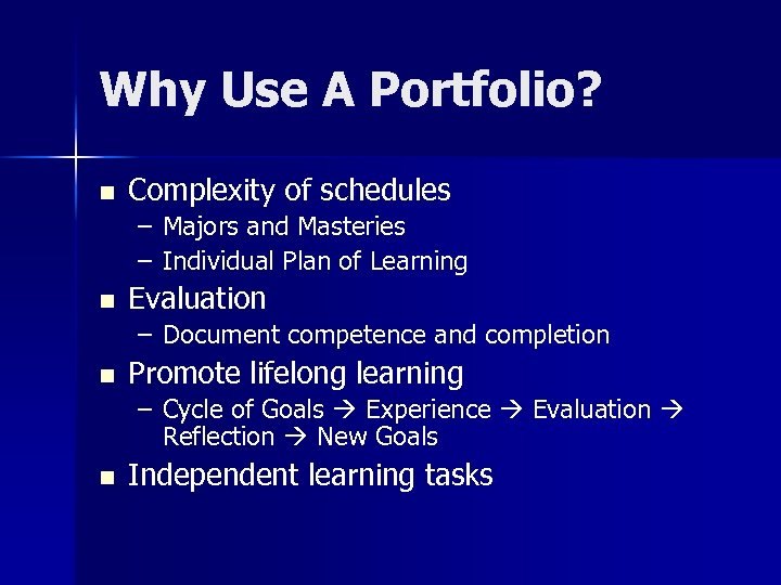 Why Use A Portfolio? n Complexity of schedules – Majors and Masteries – Individual