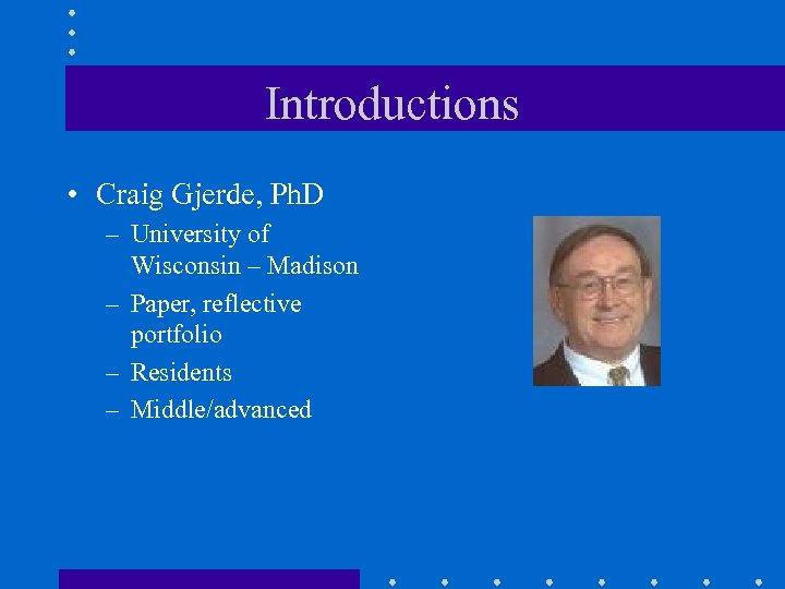 Introductions • Craig Gjerde, Ph. D – University of Wisconsin – Madison – Paper,