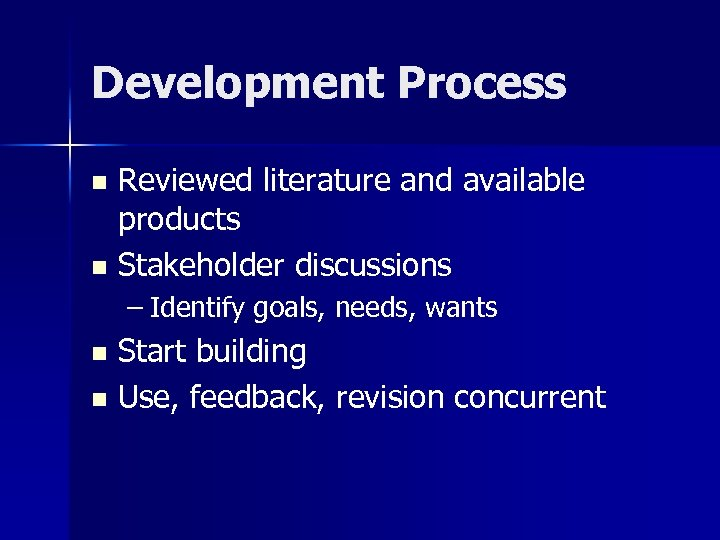 Development Process Reviewed literature and available products n Stakeholder discussions n – Identify goals,