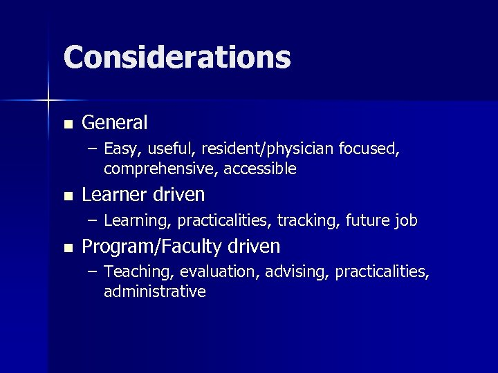 Considerations n General – Easy, useful, resident/physician focused, comprehensive, accessible n Learner driven –