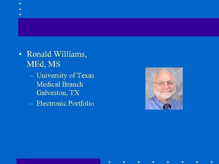 • Ronald Williams, MEd, MS – University of Texas Medical Branch Galveston, TX