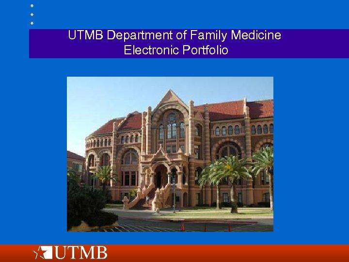 UTMB Department of Family Medicine Electronic Portfolio