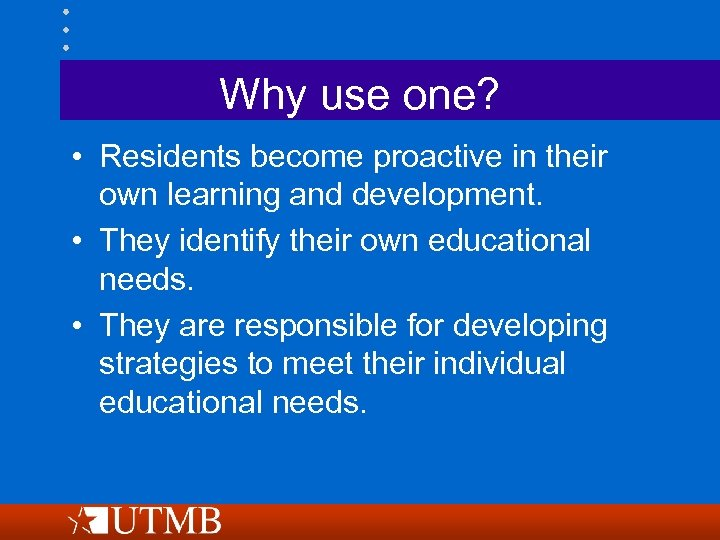 Why use one? • Residents become proactive in their own learning and development. •