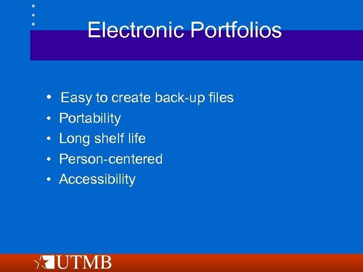 Electronic Portfolios • Easy to create back-up files • • Portability Long shelf life