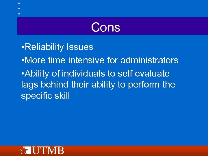 Cons • Reliability Issues • More time intensive for administrators • Ability of individuals