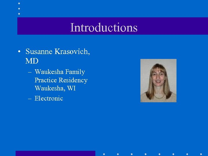 Introductions • Susanne Krasovich, MD – Waukesha Family Practice Residency Waukesha, WI – Electronic